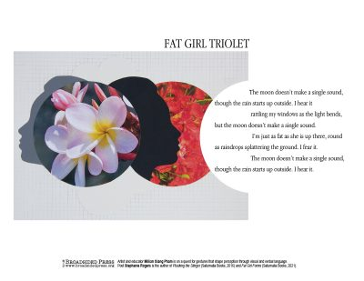 """Broadside of """"Fat Girl Triolet,"""" poem by Stephanie Rogers with art by Millian Giang Pham."""